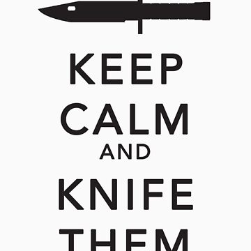 Keep calm and knife them black version by bleachy