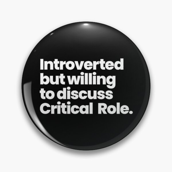 Introverted but willing to discuss Critical Role Pin