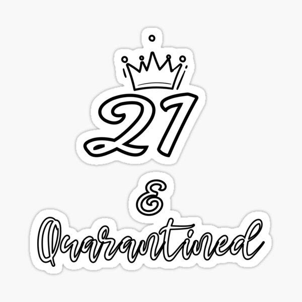 21st Birthday quarantined | 21 and quarantined Sticker