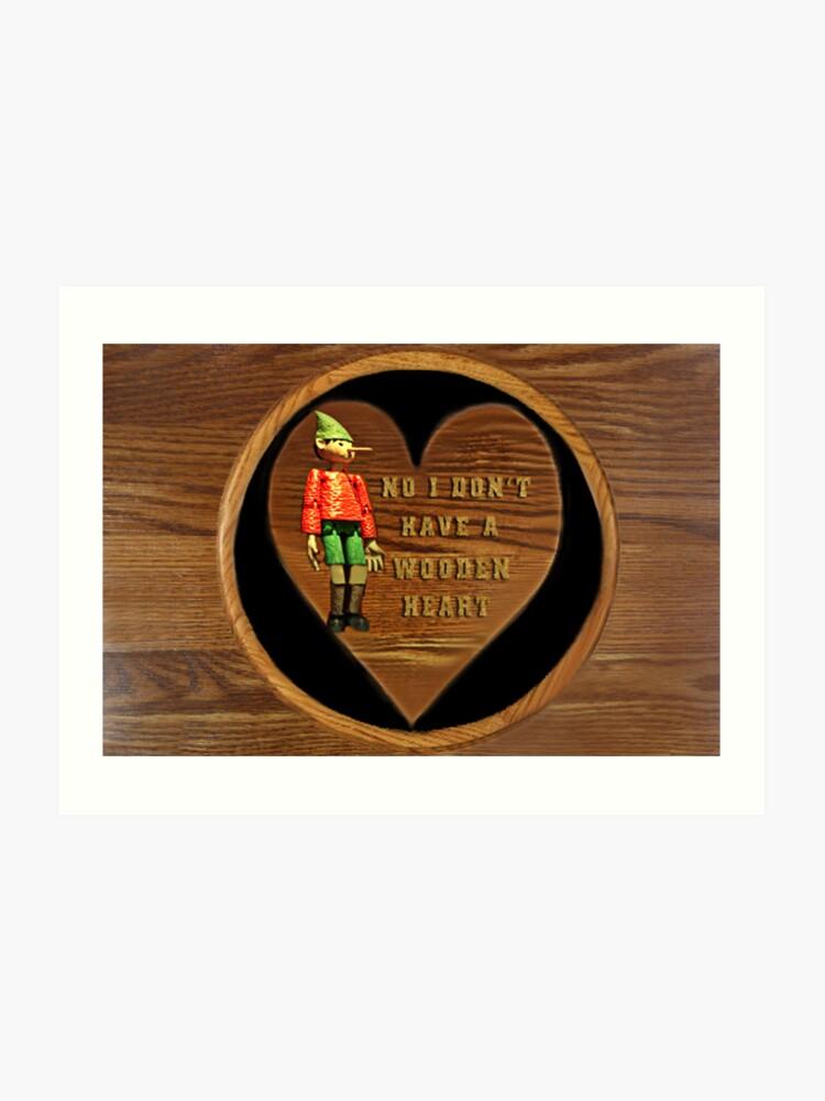 No I Dont Have A Wooden Heart Art Print
