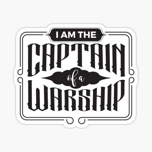 I am Captain of a Warship Sticker