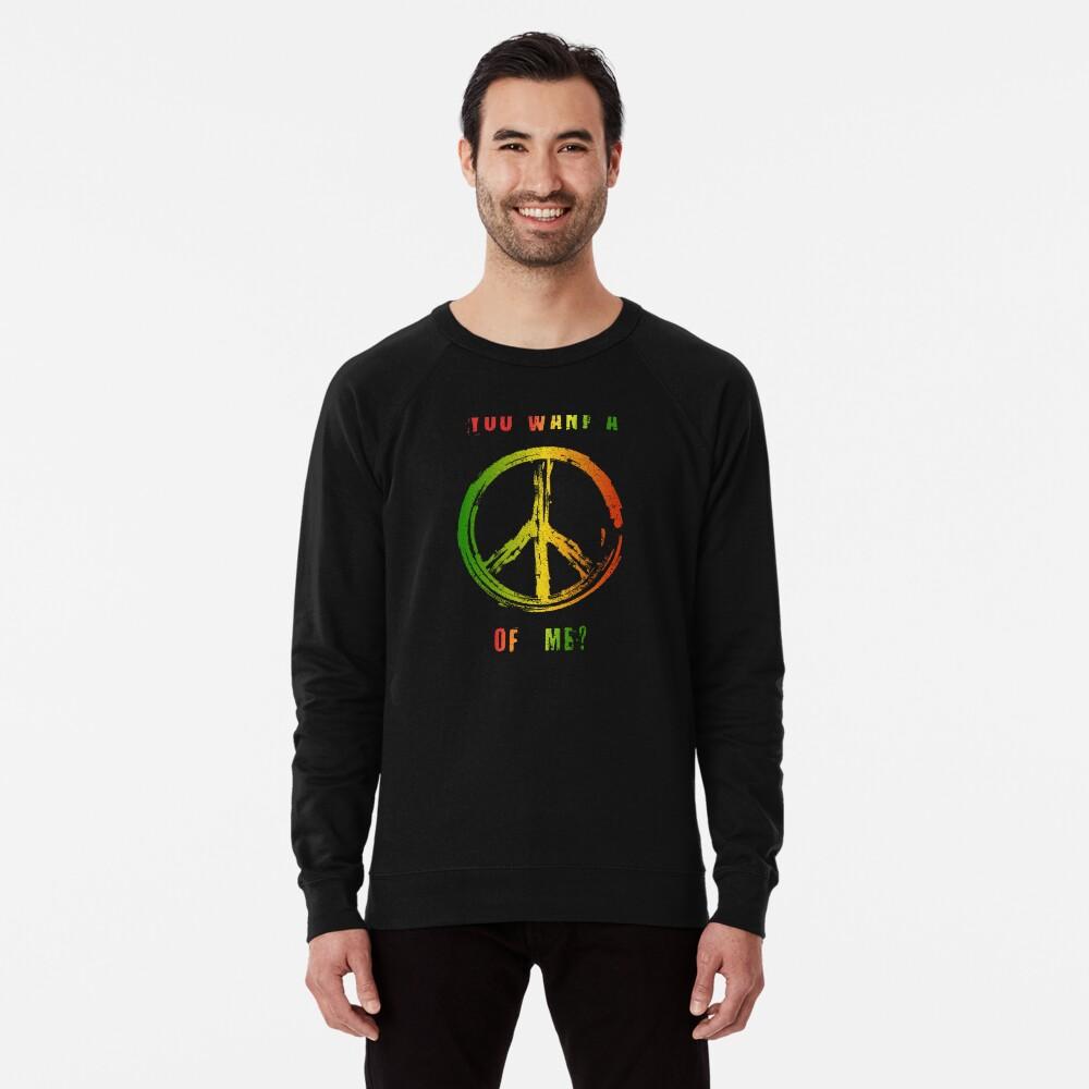 You Want A Peace Of Me Rasta Flag Peace Sign Reggae Dreads Lightweight Sweatshirt
