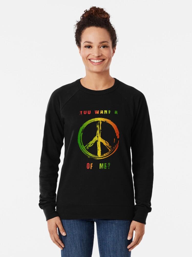 Alternate view of You Want A Peace Of Me Rasta Flag Peace Sign Reggae Dreads Lightweight Sweatshirt