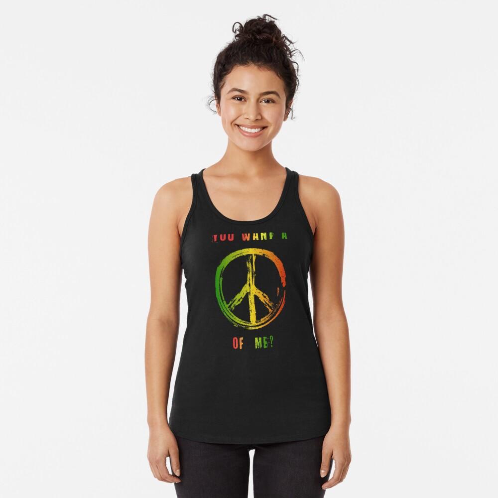 You Want A Peace Of Me Rasta Flag Peace Sign Reggae Dreads Racerback Tank Top