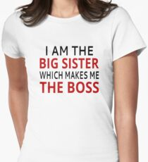 I Am The Big Sister Which Makes Me The Boss T-Shirt