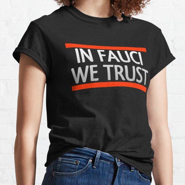 in fauci we trust  Classic T-Shirt