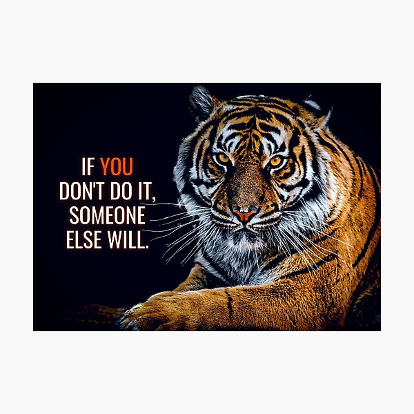 Animal Motivation - If you don't do it, someone else will. Photographic Print