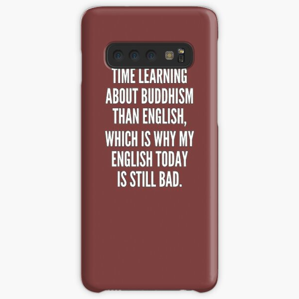 I spend more time learning about Buddhism than English which is why my English today is still bad Samsung Galaxy Snap Case