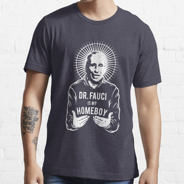 Dr. Fauci is my Homeboy Dr Fauci Wash Your Hands COVID19  Essential T-Shirt