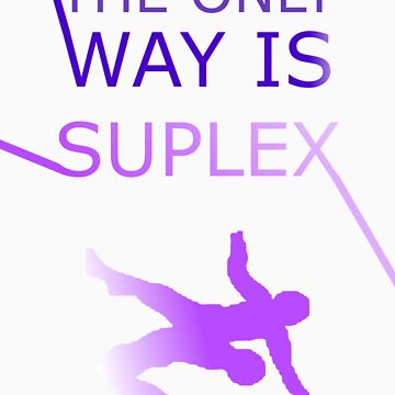 The Only Way Is Suplex by TheTimLee