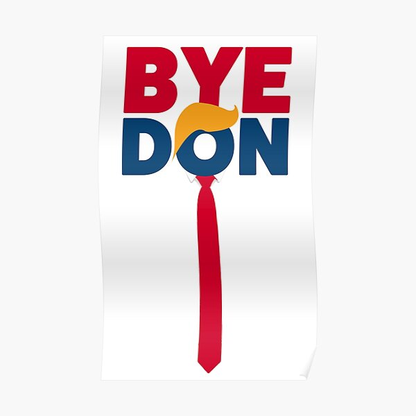 ByeDon - Bye, Bye Donald Trump - Joe Biden 2020 - Trump Tie Poster