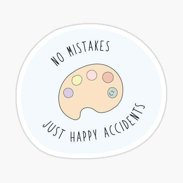 no mistakes just happy accidents Sticker