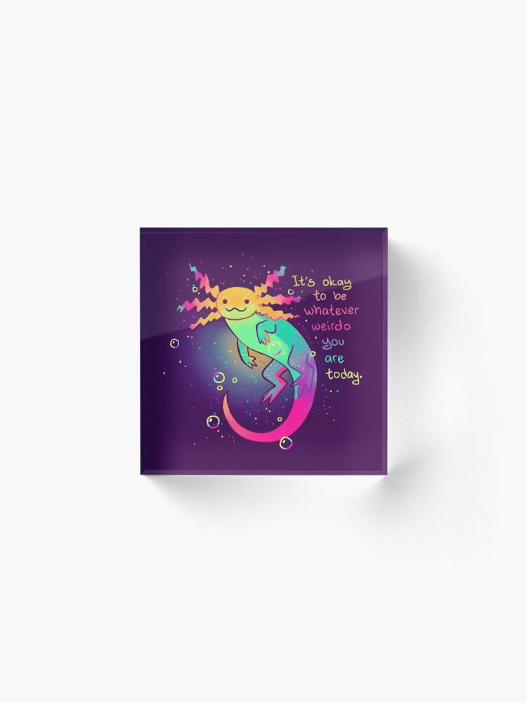 "Alternate view of ""It's Okay to Be Whatever Weirdo You Are Today"" Rainbow Axolotl Acrylic Block"