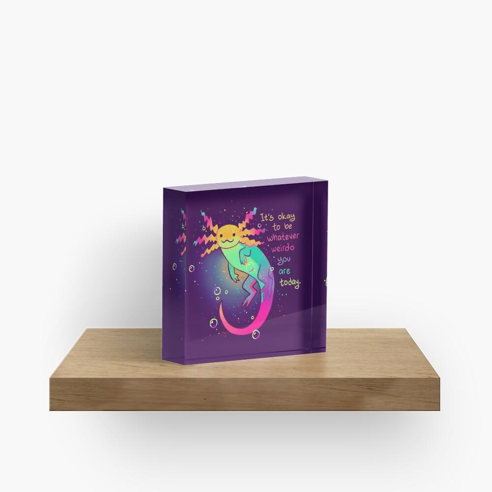 """""""It's Okay to Be Whatever Weirdo You Are Today"""" Rainbow Axolotl Acrylic Block"""