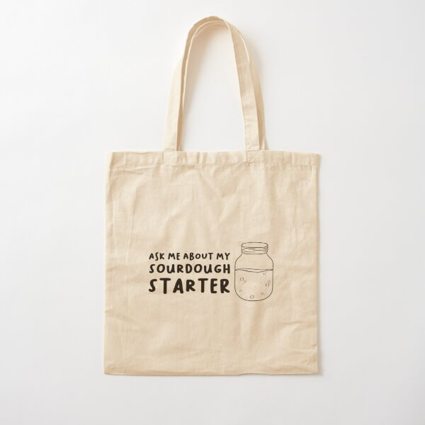 Ask me about my sourdough starter Cotton Tote Bag