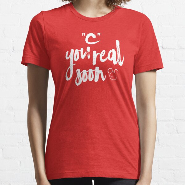 C You Real Soon Essential T-Shirt