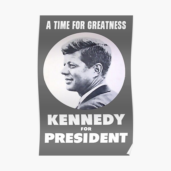 """""""A Time for Greatness"""" - JFK 1960 Campaign - Replica Poster Poster"""