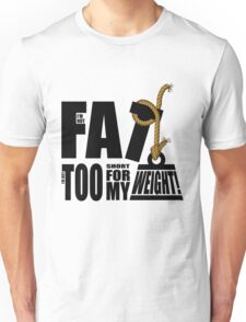 I'm Not Fat I'm Just Short for My Weight! Unisex T-Shirt