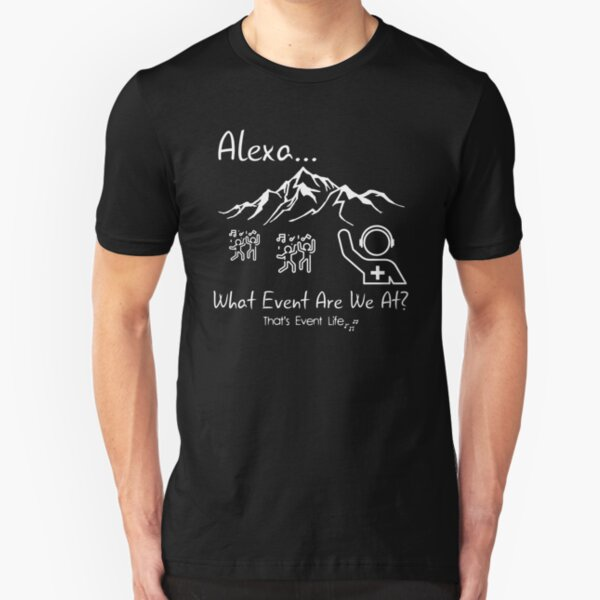 Event Medicine | Alexa What Event Are We At? Slim Fit T-Shirt