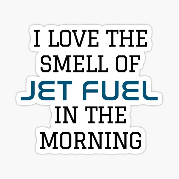 love the smell of jet fuel Sticker