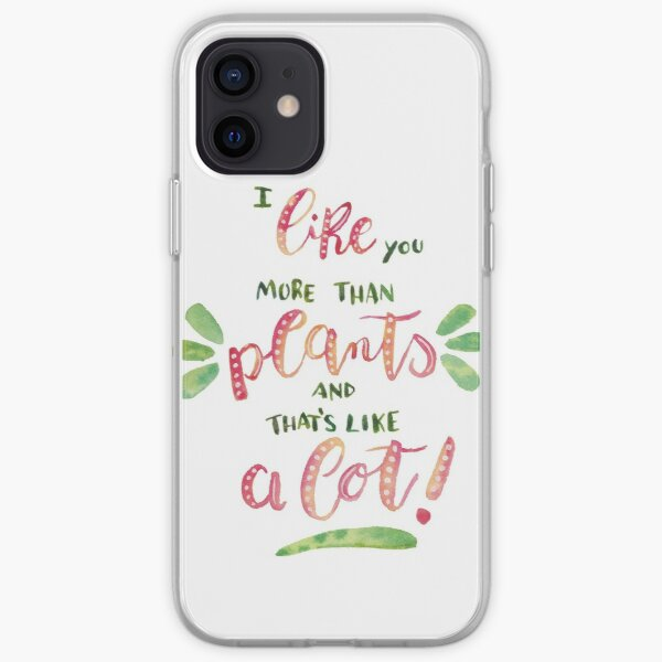 I like you more than plants, and that's like a lot! iPhone Soft Case