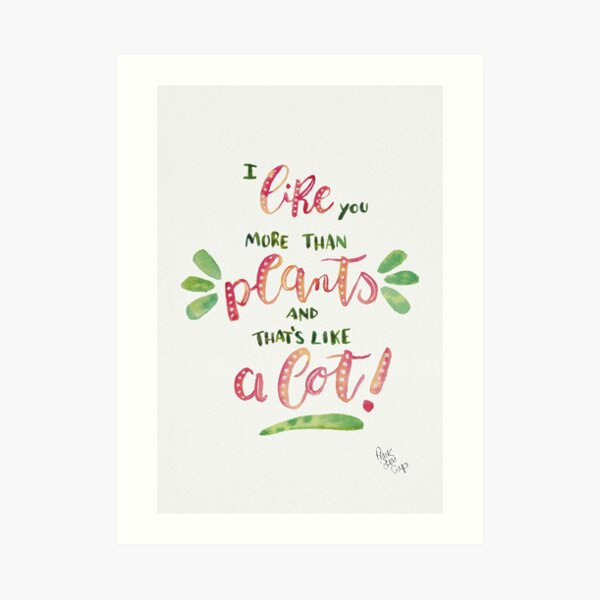 I like you more than plants, and that's like a lot! Art Print