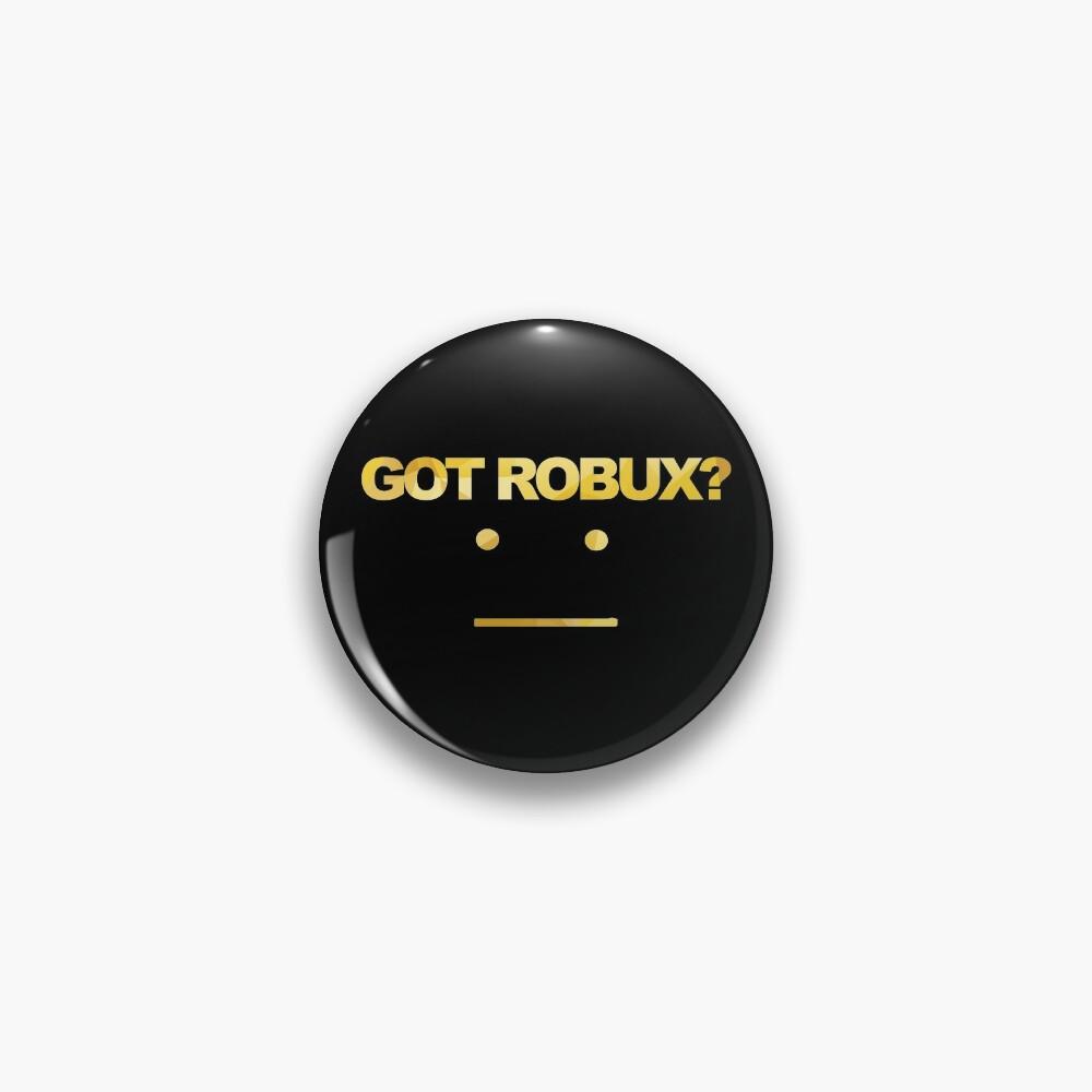 Got Robux Pin By Rainbowdreamer Redbubble