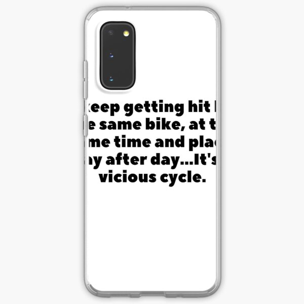 I keep getting hit by the same bike, at the same time and place, day after day...  It's a vicious cycle. Samsung Galaxy Soft Case