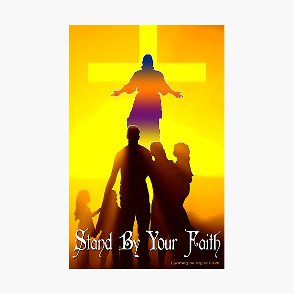 Stand By Your Faith Photographic Print