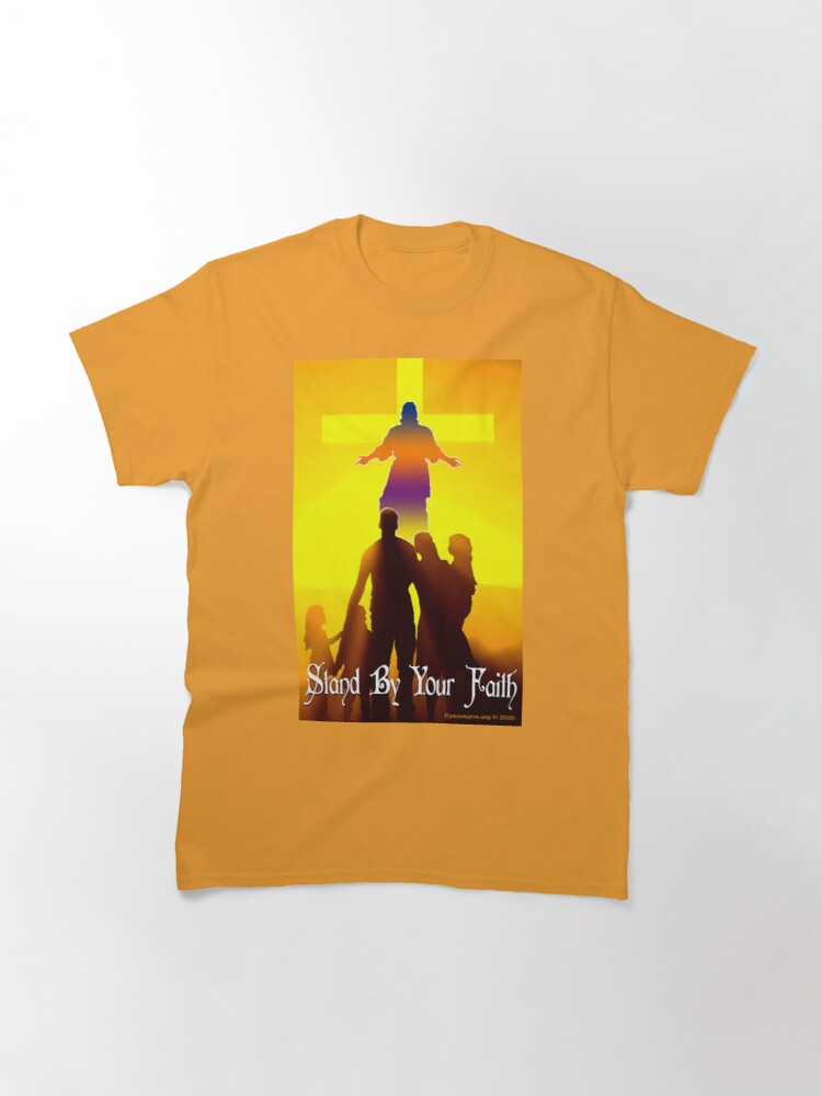 Alternate view of Stand By Your Faith Classic T-Shirt
