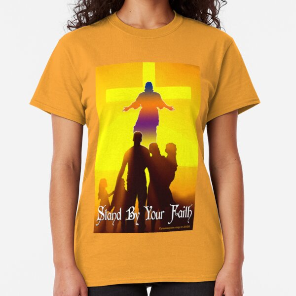 Stand By Your Faith Classic T-Shirt