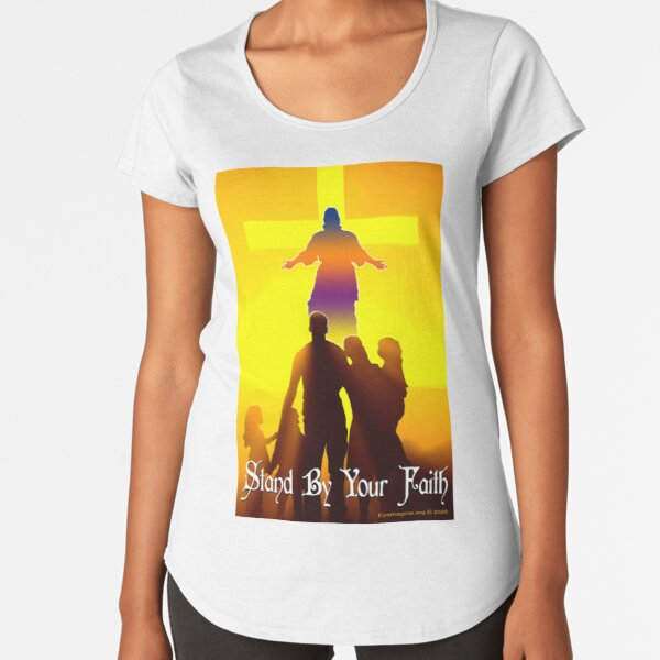 Stand By Your Faith Premium Scoop T-Shirt