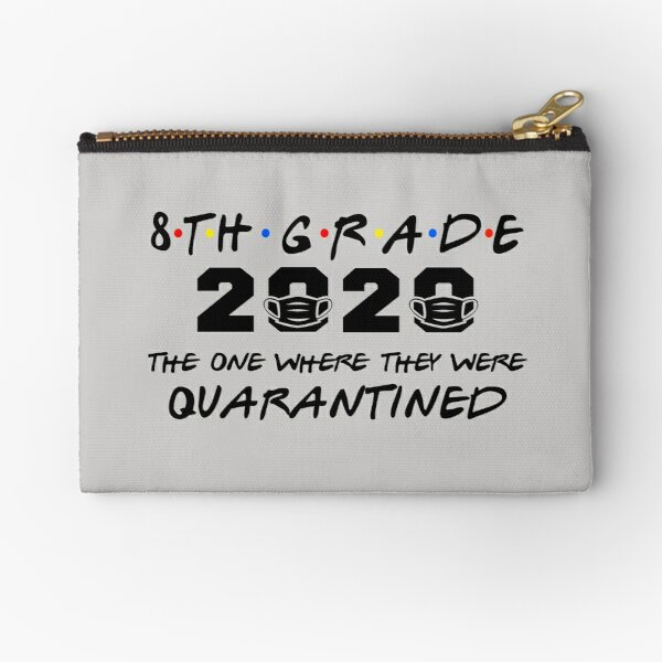 8th Grade 2020 The One Where They Were Quarantined, Funny Graduation Day Class of 2020 Gift Zipper Pouch