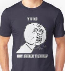 Y U No - Buy better shirt? T-Shirt