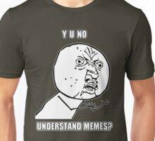 Y U No - Understand Memes? Unisex T-Shirt