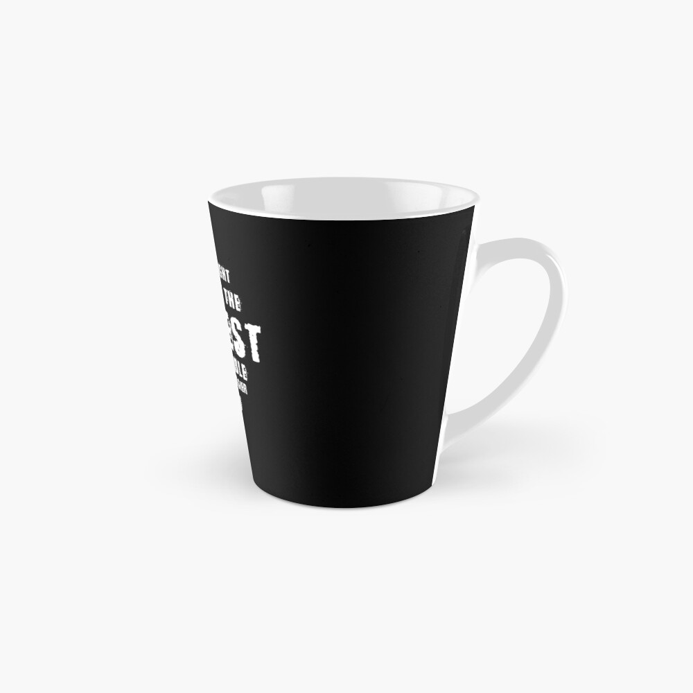 No You're Right Let's Do It The Dumbest Way Possible Quote Mug