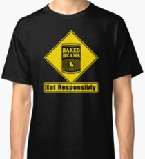 Baked Beans - Eat Responsibly!  Road Sign Classic T-Shirt