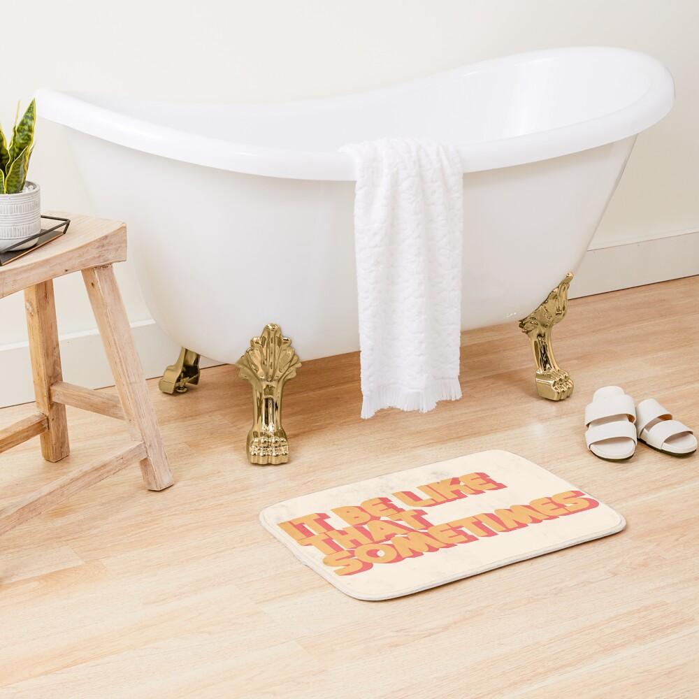 It Be Like That Sometimes Bath Mat