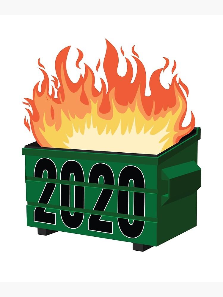 2020 Dumpster Fire 2020 Meme  by jtrenshaw