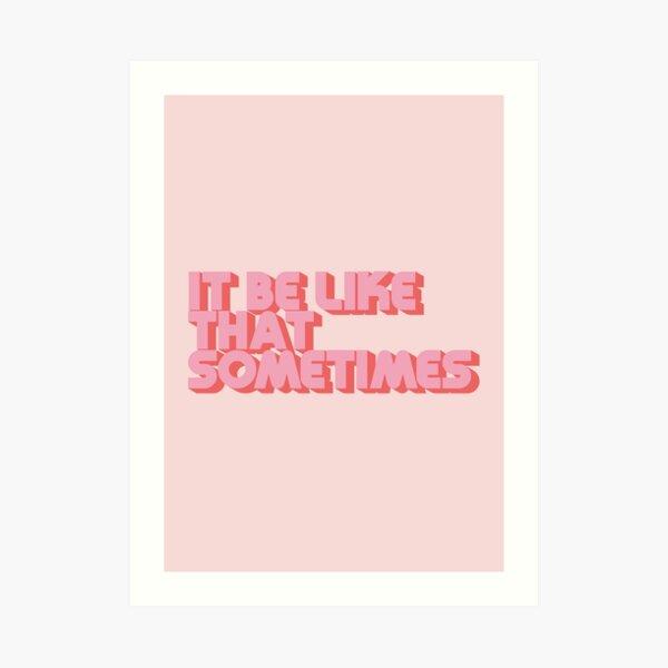 It Be Like That Sometimes - Pink Art Print