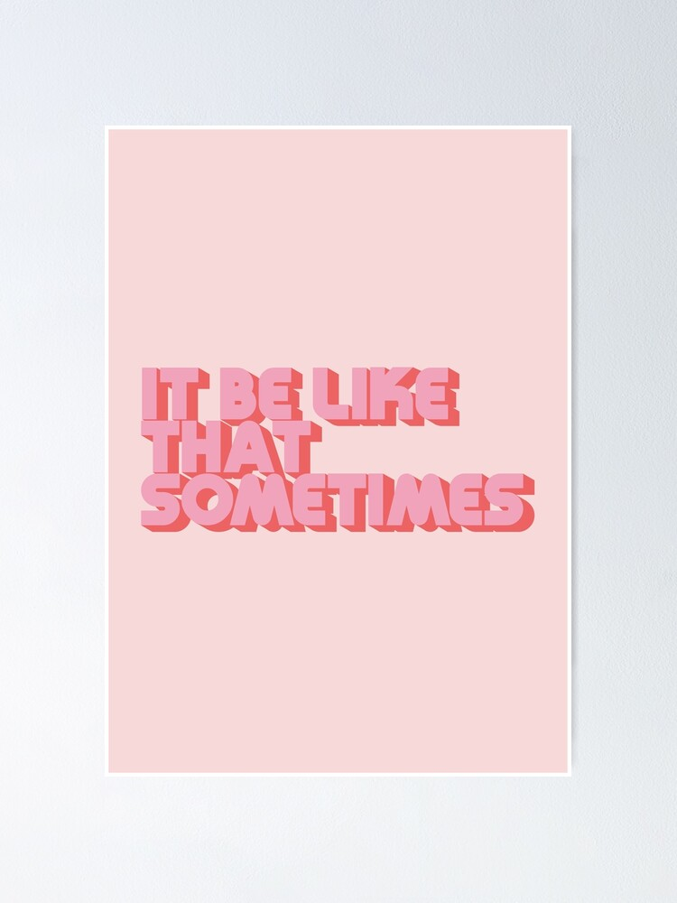 Alternate view of It Be Like That Sometimes - Pink Poster