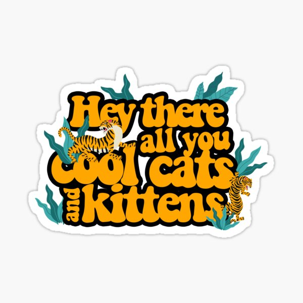Hey there all you cool cats and kittens Sticker