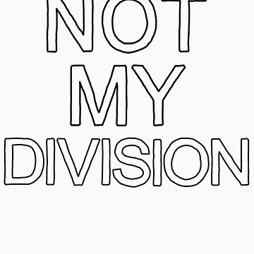 Not My Division (Black) by meadythebrave