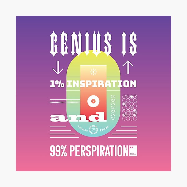 Genius Is 1% inspiration and 99% perspiration Photographic Print