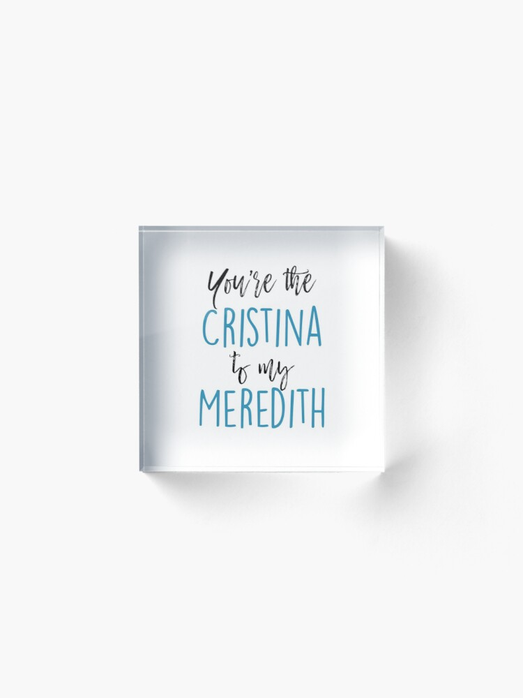 Alternate view of You're the Cristina to my Meredith Acrylic Block