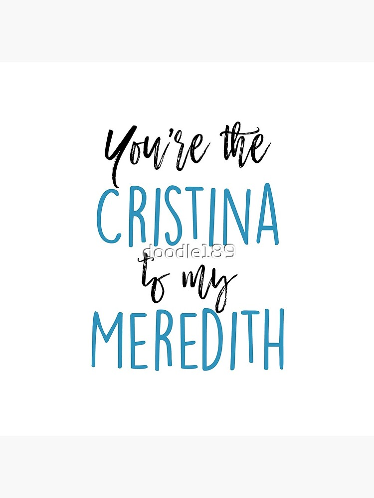 You're the Cristina to my Meredith by doodle189