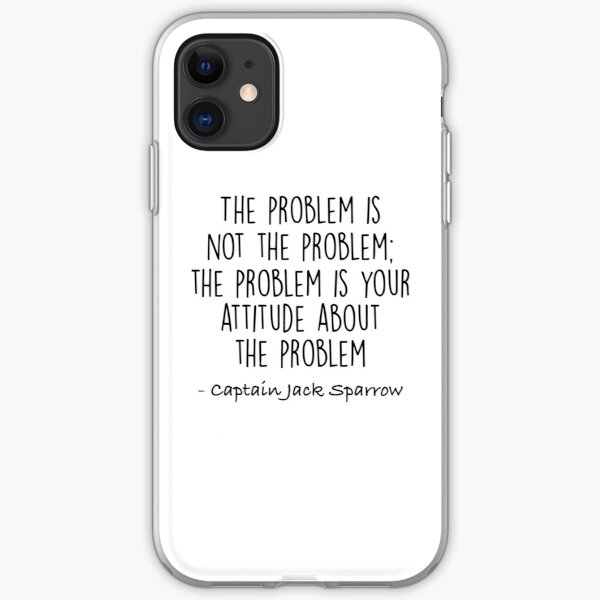 The Problem is not the Problem - Jack Sparrow iPhone Soft Case