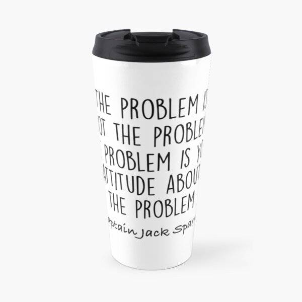 The Problem is not the Problem - Jack Sparrow Travel Mug