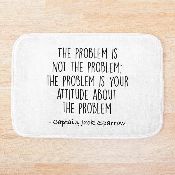 The Problem is not the Problem - Jack Sparrow Bath Mat