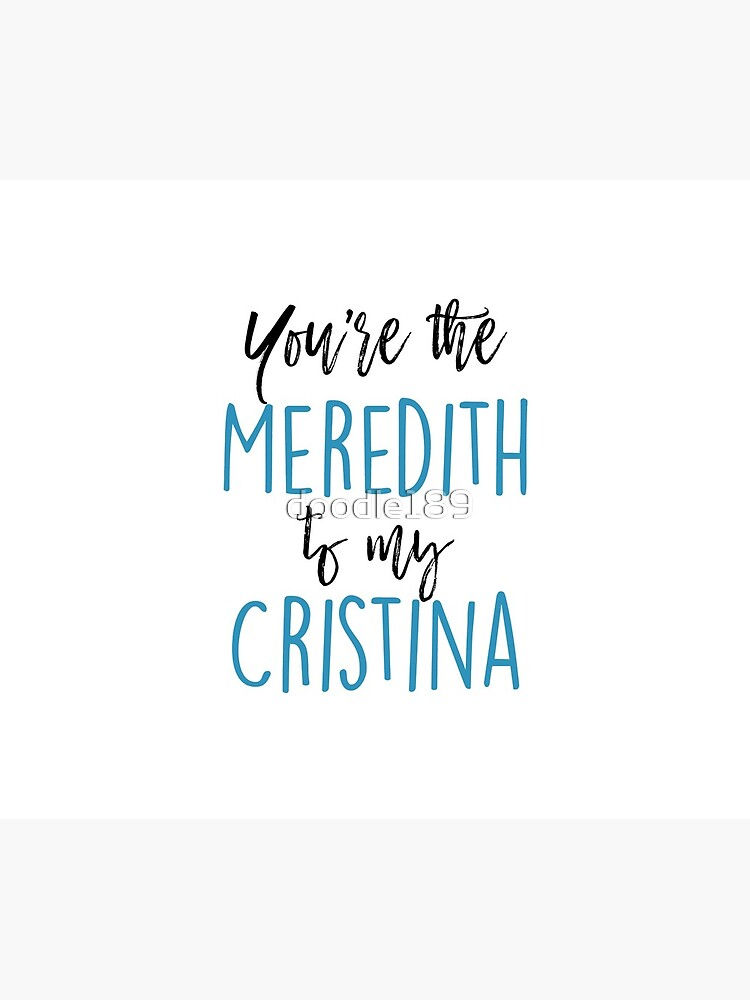 You're the Meredith to my Cristina by doodle189